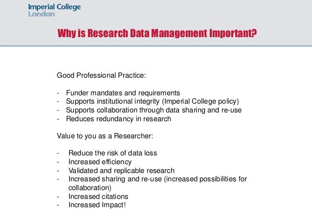 Why is Research Data Management Important? Good Professional Practice: - Funder mandates and requirements - Supports insti...