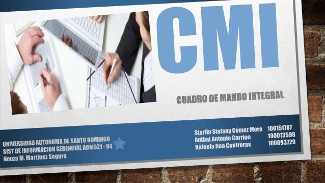 CUADRO DE MANDO INTEGRAL, ¿QUÉ ES? • SE DENOMINA CUADRO DE MANDO INTEGRAL (CMI) A UNA HERRAMIENTA DE GESTIÓN EMPRESARIAL M...