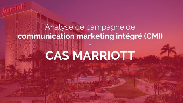 Analyse de campagne de communication marketing intégré (CMI) - CAS MARRIOTT