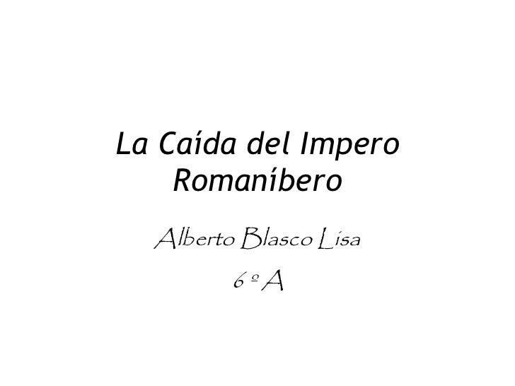 La Caída del Impero Romaníbero Alberto Blasco Lisa 6 º A