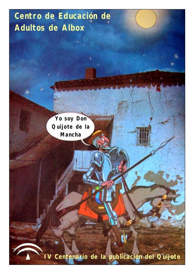 Centro de Educación deAdultos de Albox         Yo soy Don        Quijote de la          Mancha      IV Centenario de la pu...