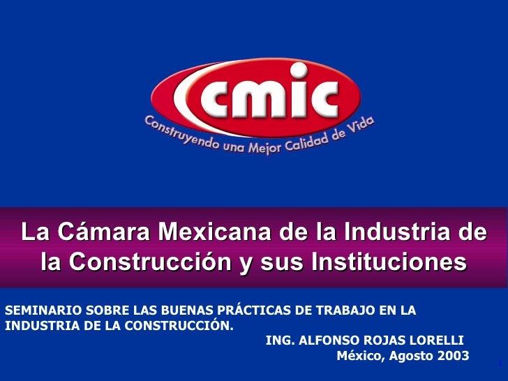 SEMINARIO SOBRE LAS BUENAS PRÁCTICAS DE TRABAJO EN LA INDUSTRIA DE LA CONSTRUCCIÓN. ING. ALFONSO ROJAS LORELLI México, Ago...