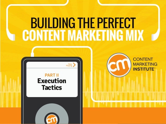 EXECUTION TACTICS Track 1 of 16 BUILDING THE PERFECT CONTENT MARKETING MIX PART II Execution Tactics Now Playing