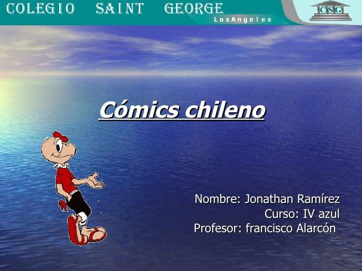 Cómics chileno Nombre: Jonathan Ramírez Curso: IV azul Profesor: francisco Alarcón
