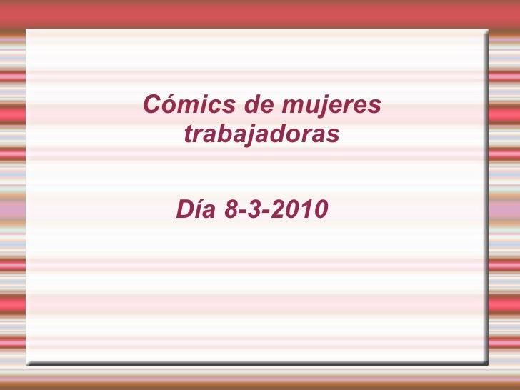 Cómics de mujeres   trabajadoras    Día 8-3-2010