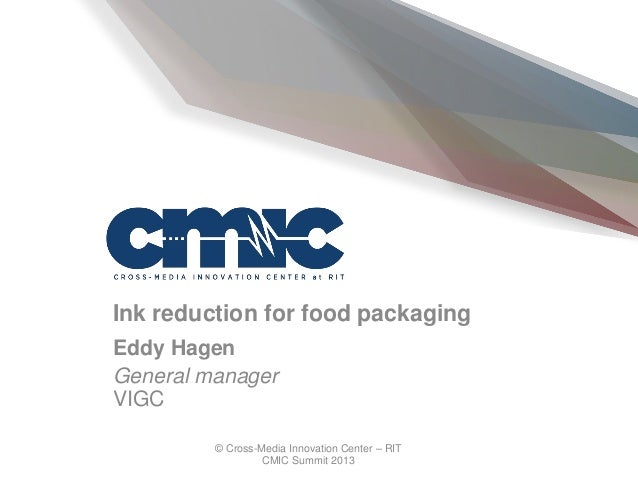 © Cross-Media Innovation Center – RIT CMIC Summit 2013 Ink reduction for food packaging Eddy Hagen General manager VIGC