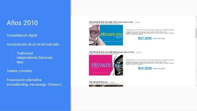 Años 2010 Consolidación digital Incorporación de un tercer mercado: - Tradicional - Independiente (fanzines) - Web Tablets...
