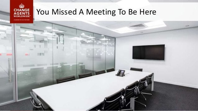 You Missed A Meeting To Be Here