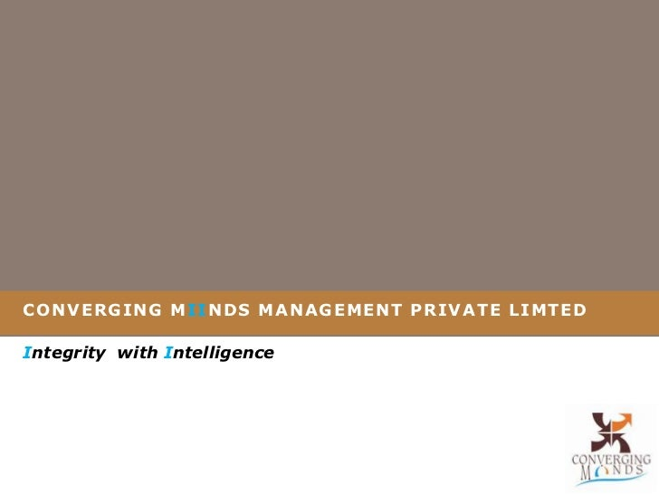 CONVERGING MIINDS MANAGEMENT PRIVATE LIMTED<br />Integritywith Intelligence<br />
