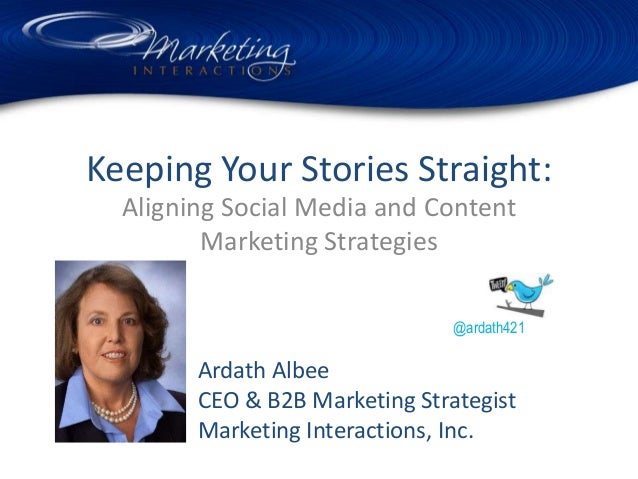 Keeping Your Stories Straight:  Aligning Social Media and Content         Marketing Strategies                            ...