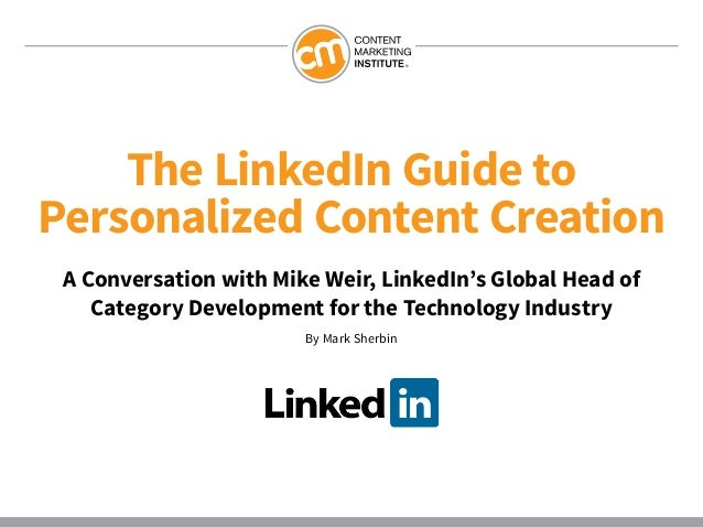 The LinkedIn Guide toPersonalized Content CreationA Conversation with Mike Weir, LinkedIn's Global Head ofCategory Develop...