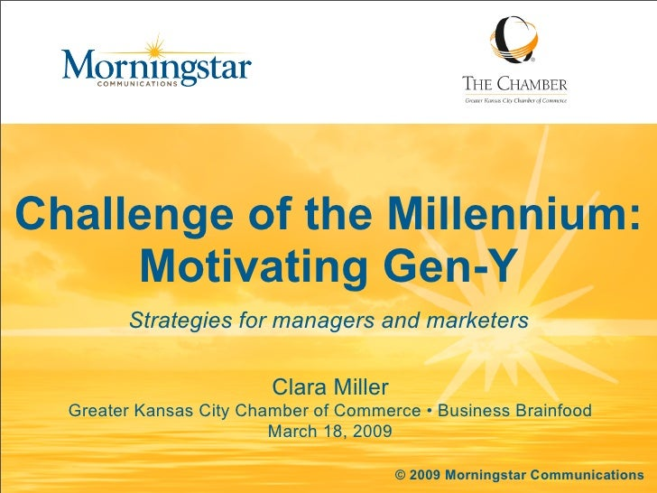 Challenge of the Millennium:      Motivating Gen-Y         Strategies for managers and marketers                          ...