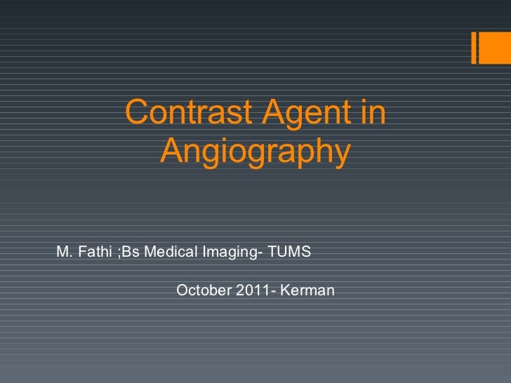 Contrast Agent in Angiography M. Fathi ;Bs Medical Imaging- TUMS October 2011- Kerman