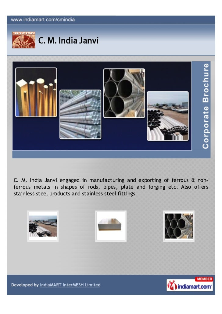 C. M. India Janvi engaged in manufacturing and exporting of ferrous & non-ferrous metals in shapes of rods, pipes, plate a...