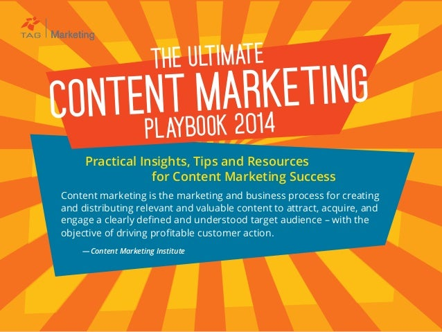 the ultimate CONTENT MARKETING playbook 2014 Content marketing is the marketing and business process for creating and dist...
