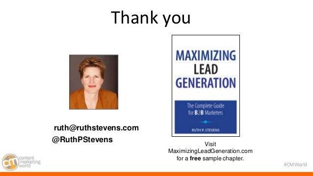 #CMWorld  Thank you  ruth@ruthstevens.com  @RuthPStevens  Visit  MaximizingLeadGeneration.com  for a free sample chapter.