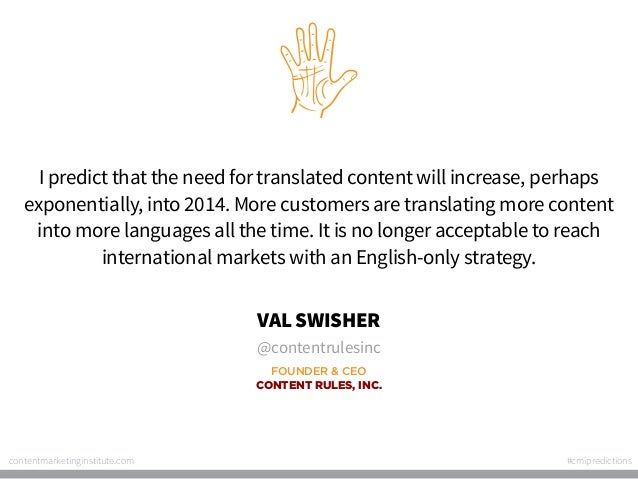 I predict that the need for translated content will increase, perhaps exponentially, into 2014. More customers are transla...
