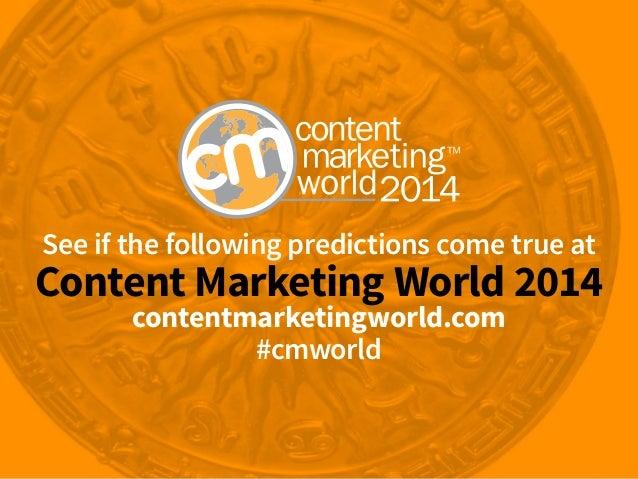See if the following predictions come true at  Content Marketing World 2014 contentmarketingworld.com #cmworld  contentmar...