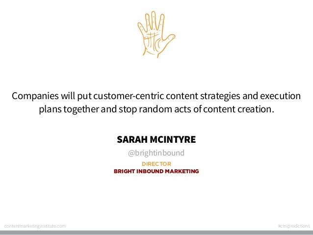 Companies will put customer-centric content strategies and execution plans together and stop random acts of content creati...