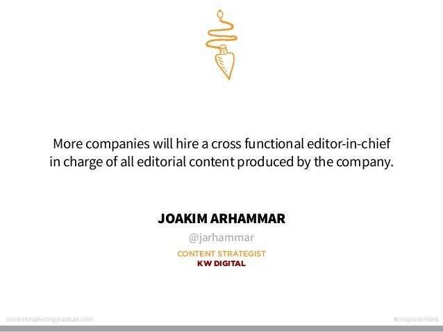 More companies will hire a cross functional editor-in-chief in charge of all editorial content produced by the company.  J...
