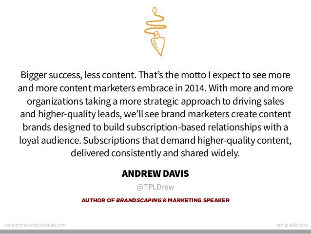 Bigger success, less content. That's the motto I expect to see more and more content marketers embrace in 2014. With more ...