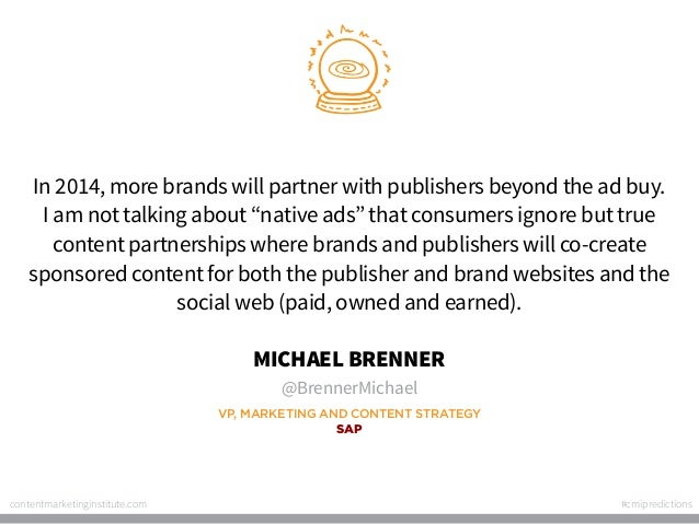 """In 2014, more brands will partner with publishers beyond the ad buy. I am not talking about """"native ads"""" that consumers ig..."""