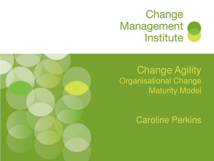 Change AgilityOrganisational Change       Maturity Model    Caroline Perkins