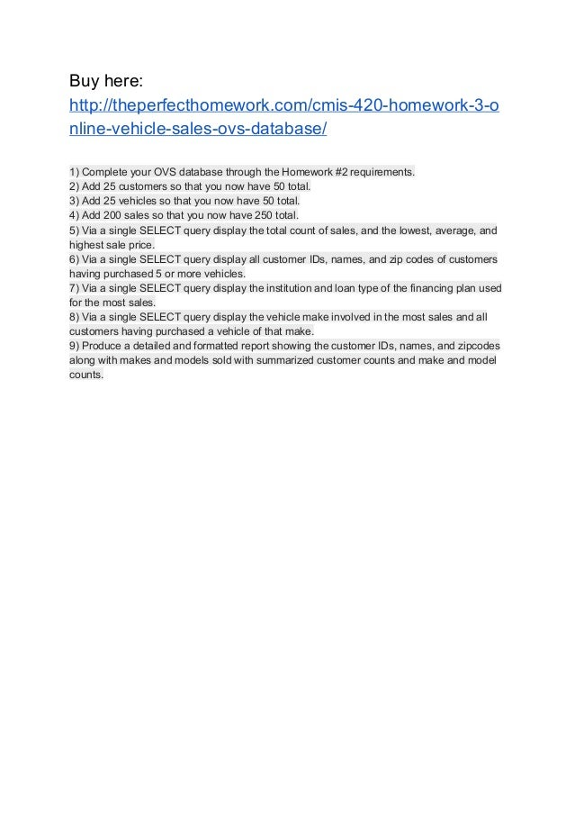 Buy here: http://theperfecthomework.com/cmis-420-homework-3-o nline-vehicle-sales-ovs-database/ 1) Complete your OVS datab...