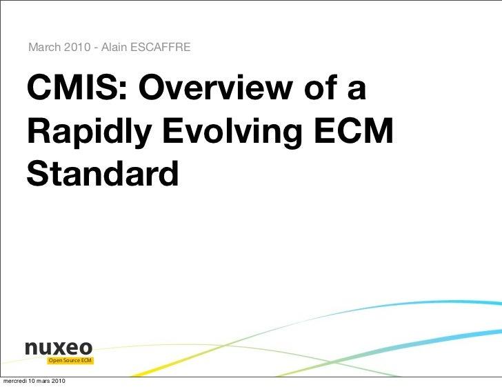 March 2010 - Alain ESCAFFRE           CMIS: Overview of a        Rapidly Evolving ECM        Standard                    O...