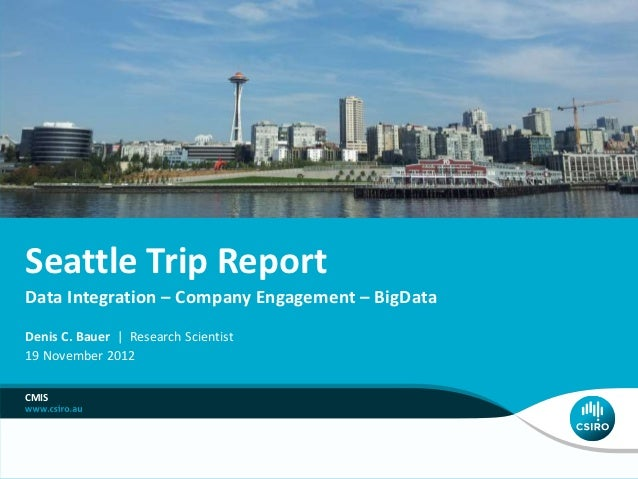 Seattle Trip ReportData Integration – Company Engagement – BigDataDenis C. Bauer | Research Scientist19 November 2012CMIS