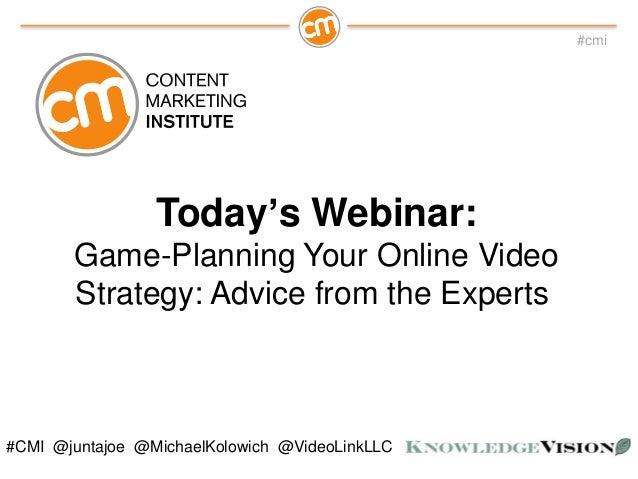 #cmi#CMI @juntajoe @MichaelKolowich @VideoLinkLLCToday's Webinar:Game-Planning Your Online VideoStrategy: Advice from the ...