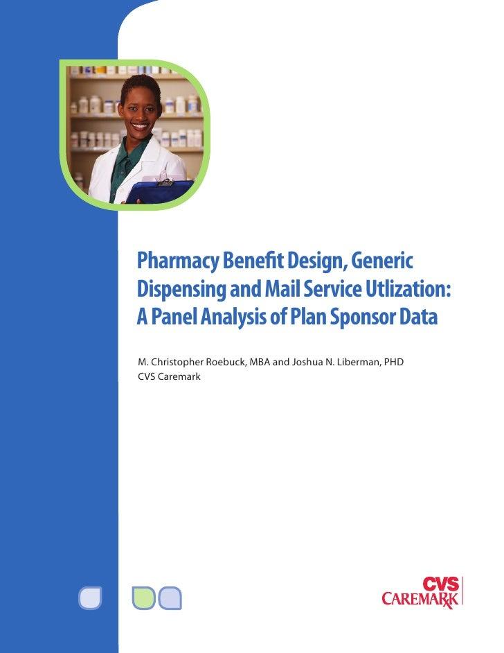 Pharmacy Benefit Design, Generic Dispensing and Mail Service Utlization: A Panel Analysis of Plan Sponsor Data M. Christop...