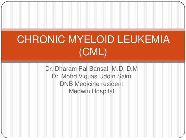 Dr. Dharam Pal Bansal, M.D, D.M Dr. Mohd Viquas Uddin Saim DNB Medicine resident Medwin Hospital CHRONIC MYELOID LEUKEMIA ...