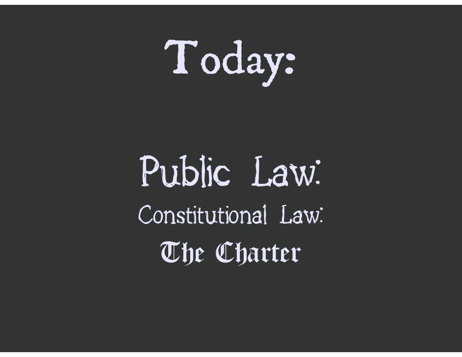 Today:  Public Law: Constitutional Law:   The Charter