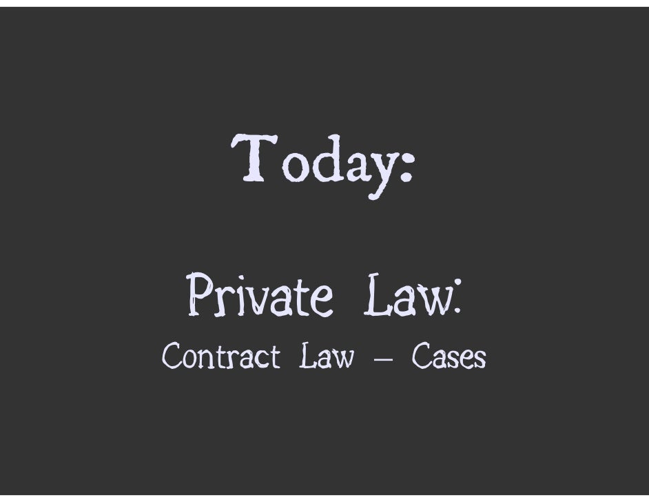 Today:  Private Law: Contract Law – Cases