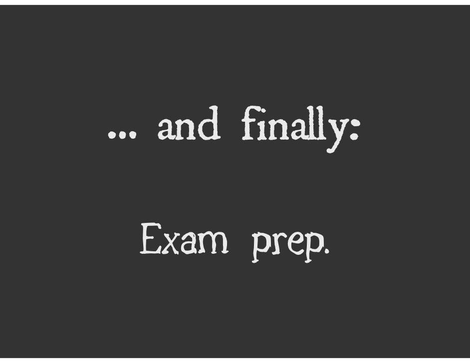… and finally:   Exam prep.