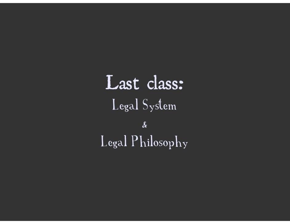 Last class:   Legal System        & Legal Philosophy