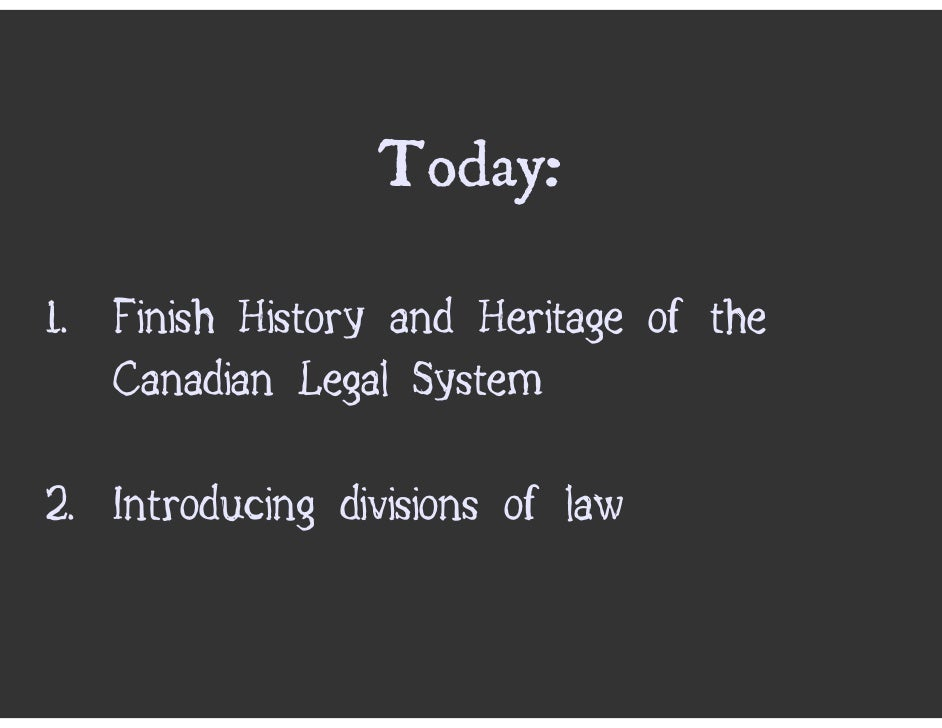 Today:  1. Finish History and Heritage of the    Canadian Legal System  2. Introducing divisions of law