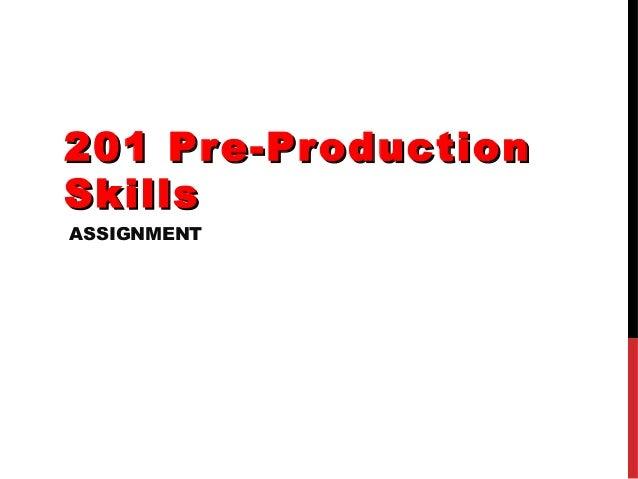 201 Pr e-Pr oductionSkillsASSIGNMENT