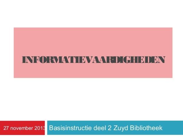 INFORMATIEVAARDIGHEDEN  27 november 2013  Basisinstructie deel 2 Zuyd Bibliotheek