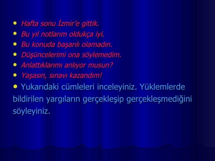 <ul><li>Hafta sonu İzmir'e gittik. </li></ul><ul><li>Bu yıl notlarım oldukça iyi. </li></ul><ul><li>Bu konuda başarılı ola...
