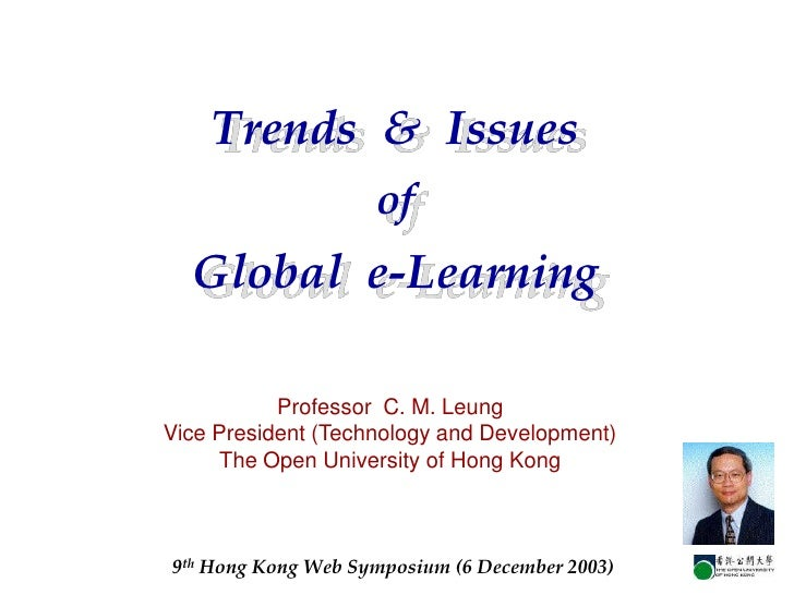 Trends & Issues                     of   Global e-Learning             Professor C. M. Leung Vice President (Technology an...