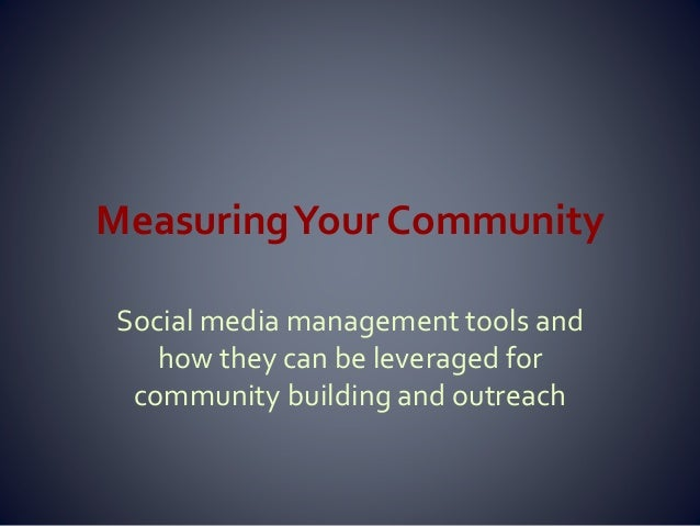 MeasuringYour Community Social media management tools and how they can be leveraged for community building and outreach