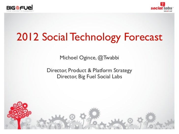 2012 Social Technology Forecast           Michoel Ogince, @Twabbi      Director, Product & Platform Strategy          Dire...