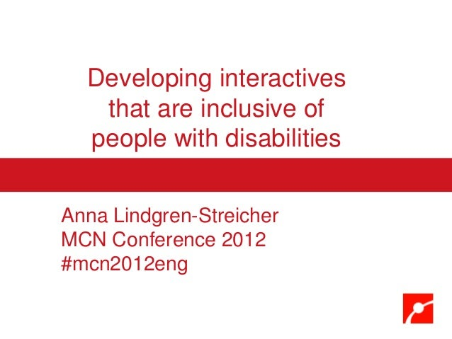 Developing interactives   that are inclusive of  people with disabilitiesAnna Lindgren-StreicherMCN Conference 2012#mcn201...