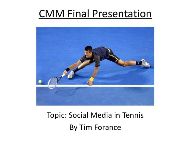 CMM Final Presentation Topic: Social Media in Tennis By Tim Forance