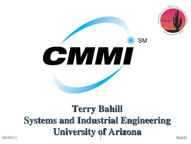 08/09/11 Bahill Terry Bahill Systems and Industrial Engineering University of Arizona