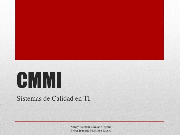 CMMISistemas de Calidad en TI                  Nancy Estefani Llamas Magaña                  Erika Jeanette Martínez Rivera