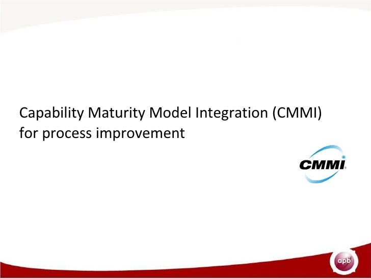 Capability Maturity Model Integration (CMMI) for process improvement