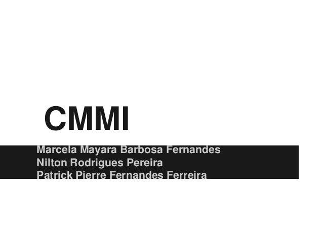 CMMI Marcela Mayara Barbosa Fernandes Nilton Rodrigues Pereira Patrick Pierre Fernandes Ferreira